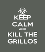 KEEP CALM AND KILL THE GRILLOS - Personalised Poster A4 size
