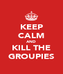 KEEP CALM AND KILL THE GROUPIES - Personalised Poster A4 size