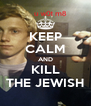 KEEP CALM AND KILL THE JEWISH - Personalised Poster A4 size