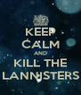 KEEP CALM AND KILL THE LANNISTERS - Personalised Poster A4 size