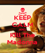 KEEP CALM AND Kill The Madonna - Personalised Poster A4 size