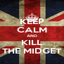 KEEP CALM AND KILL THE MIDGET - Personalised Poster A4 size