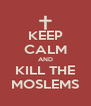 KEEP CALM AND KILL THE MOSLEMS - Personalised Poster A4 size