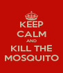 KEEP CALM AND KILL THE MOSQUITO - Personalised Poster A4 size