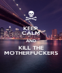 KEEP CALM AND KILL THE MOTHERFUCKERS - Personalised Poster A4 size