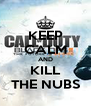 KEEP CALM AND KILL THE NUBS - Personalised Poster A4 size