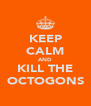 KEEP CALM AND KILL THE OCTOGONS - Personalised Poster A4 size