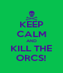 KEEP CALM AND KILL THE ORCS! - Personalised Poster A4 size