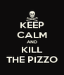 KEEP CALM AND KILL THE PIZZO - Personalised Poster A4 size