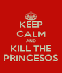 KEEP CALM AND KILL THE PRINCESOS - Personalised Poster A4 size