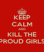 KEEP CALM AND KILL THE PROUD GIRLS - Personalised Poster A4 size