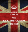 KEEP CALM AND KILL THE QUEEN (JOKES) - Personalised Poster A4 size