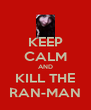 KEEP CALM AND KILL THE RAN-MAN - Personalised Poster A4 size