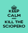 KEEP CALM AND KILL THE SCIOPERO - Personalised Poster A4 size