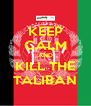 KEEP CALM AND KILL THE TALIBAN - Personalised Poster A4 size