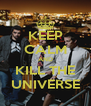 KEEP CALM AND KILL THE UNIVERSE - Personalised Poster A4 size