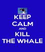 KEEP CALM AND KILL THE WHALE - Personalised Poster A4 size