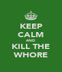 KEEP CALM AND KILL THE WHORE - Personalised Poster A4 size