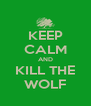 KEEP CALM AND KILL THE WOLF - Personalised Poster A4 size