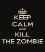 KEEP CALM AND KILL THE ZOMBIE - Personalised Poster A4 size