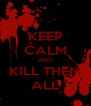 KEEP CALM AND KILL THEM ALL - Personalised Poster A4 size