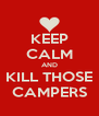 KEEP CALM AND KILL THOSE CAMPERS - Personalised Poster A4 size