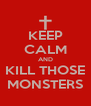 KEEP CALM AND KILL THOSE MONSTERS - Personalised Poster A4 size