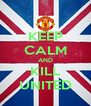 KEEP CALM AND KILL UNITED - Personalised Poster A4 size