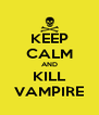 KEEP CALM AND KILL VAMPIRE - Personalised Poster A4 size