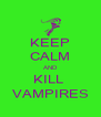 KEEP CALM AND KILL  VAMPIRES - Personalised Poster A4 size
