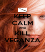 KEEP CALM AND KILL VEGANZA - Personalised Poster A4 size