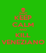 KEEP CALM AND KILL VENEZIANO - Personalised Poster A4 size