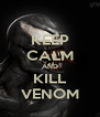 KEEP CALM AND KILL VENOM - Personalised Poster A4 size