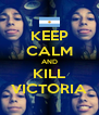 KEEP CALM AND KILL VICTORIA - Personalised Poster A4 size
