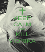 KEEP CALM AND KILL VIORIKA - Personalised Poster A4 size