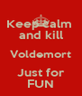 Keep calm  and kill Voldemort Just for FUN - Personalised Poster A4 size