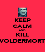 KEEP CALM AND KILL VOLDERMORT - Personalised Poster A4 size