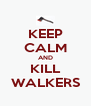 KEEP CALM AND KILL WALKERS - Personalised Poster A4 size