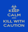 KEEP CALM AND KILL WITH CAUTION - Personalised Poster A4 size