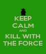KEEP CALM AND KILL WITH THE FORCE - Personalised Poster A4 size