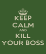 KEEP CALM AND KILL YOUR BOSS - Personalised Poster A4 size