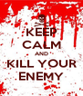 KEEP CALM AND KILL YOUR ENEMY - Personalised Poster A4 size