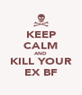 KEEP CALM AND KILL YOUR EX BF - Personalised Poster A4 size