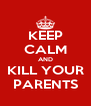KEEP CALM AND KILL YOUR PARENTS - Personalised Poster A4 size