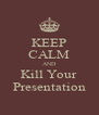 KEEP CALM AND Kill Your Presentation - Personalised Poster A4 size