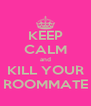 KEEP CALM and KILL YOUR ROOMMATE - Personalised Poster A4 size
