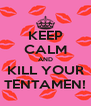 KEEP CALM AND KILL YOUR TENTAMEN! - Personalised Poster A4 size