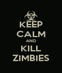 KEEP CALM AND KILL ZIMBIES - Personalised Poster A4 size