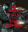 KEEP CALM AND KILL ZOMBIE - Personalised Poster A4 size