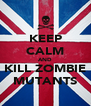 KEEP CALM AND KILL ZOMBIE MUTANTS - Personalised Poster A4 size